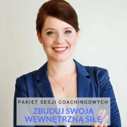 Sesje coachingowe ZBUDUJ SWOJĄ WEWNĘTRZNĄ SIŁĘ z Kamilą Kozioł