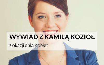 Wywiad z Kamilą Kozioł. Dzień Kobiet