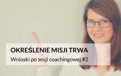 """Wnioski po sesji coachingowej """"Określenie misji trwa"""" #2 [VIDEO]"""