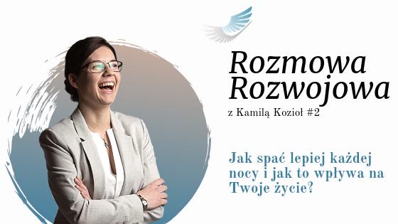 Rozmowa Rozwojowa z Kamila Kozioł - jak lepiej spać każdej nocy i jak to wpływa na Twoje życie