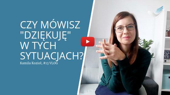 Vlog #13 - 6 sytuacji, w których możesz powiedzieć DZIĘKUJĘ - Kamila Kozioł Coaching