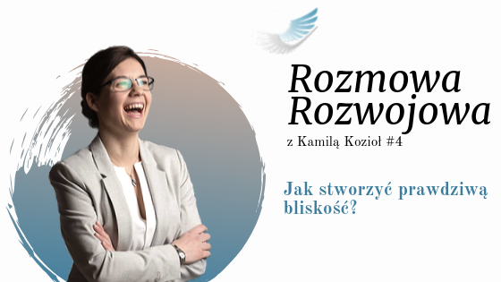 Kamila Kozioł Coaching - jak stworzyć prawdziwą bliskość