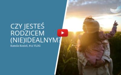 Vlog #12 – Rodzicie (NIE)Idealni.