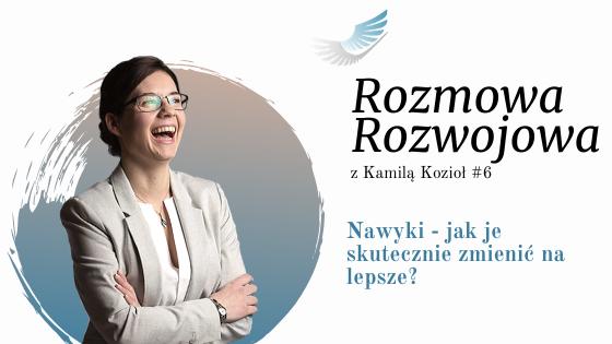 video - Rozmowa Rozwojowa z Kamila Kozioł Nawyki - jak je skutecznie zmienić na lepsze?