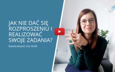 Vlog #14 – Jak nie dać się rozproszeniu i realizować swoje zadania?