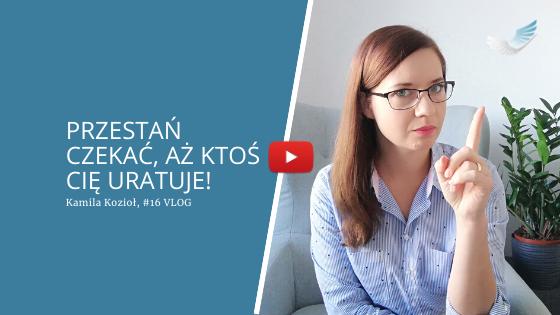 Vlog-16 - Przestań czekać aż ktoś Cię uratuje Kamila Kozioł Coaching video