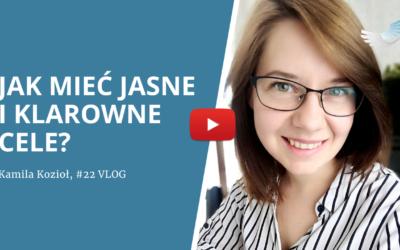 Dlaczego tak ważna jest jasność celów w życiu? – #22 Vlog