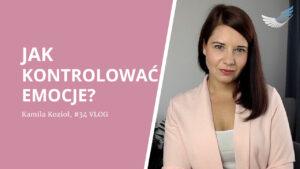 Jak kontrolować emocje - Kamila Kozioł Coaching