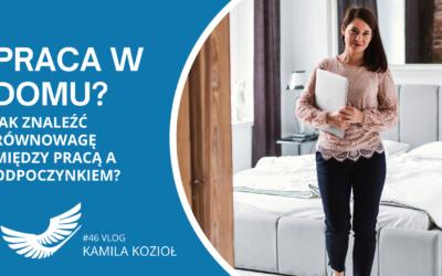 Jak pracować w domu i odpoczywać? – Work life balance at home – #46 vlog