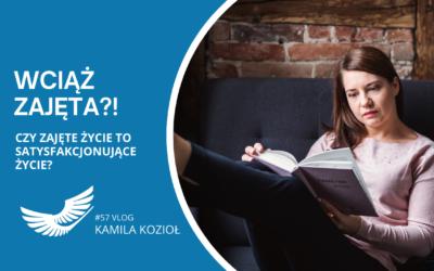 Jak czuć satysfakcję z życia, robiąc mniej? – #57 vlog Kamila Kozioł