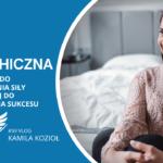 Siła psychiczna a sukces Kamila Kozioł